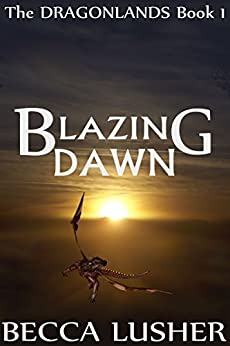 Blazing Dawn (Dragonlands Book 1) by [Lusher, Becca]