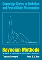 Bayesian Methods: An Analysis for Statisticians and Interdisciplinary Researchers (Cambridge Series in Statistical and Probabilistic Mathematics)