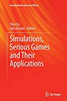 Simulations, Serious Games and Their Applications (Gaming Media and Social Effects)