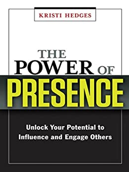 The Power of Presence: Unlock Your Potential to Influence and Engage Others by [Hedges, Kristi]