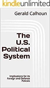 The U.S. Political System: Implications for its Foreign and Defense Policies (English Edition)