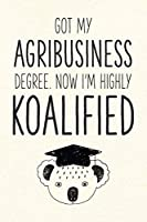 Got My Agribusiness Degree. Now I'm Highly Koalified: Funny Blank Notebook for Graduation (Alternative to A Greeting Card - Grad Koala Pun)
