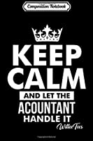 Composition Notebook: Keep Calm Let the Accountant Handle It Accounting Tax Season  Journal/Notebook Blank Lined Ruled 6x9 100 Pages