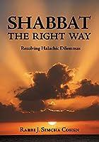 Shabbat: The Right Way: Resolving Halachic Dilemmas