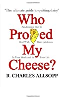 Who Proved My Cheese?: The ultimate guide to quitting dairy
