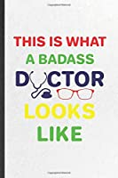 This Is What a Badass Doctor Looks Like: Blank Funny Medical Doctor Lined Notebook/ Journal For Future Doctor Nurse, Inspirational Saying Unique Special Birthday Gift Idea Classic 6x9 110 Pages