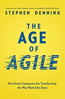 The Age of Agile: How Smart Companies Are Transforming the Way Work Gets Done by [Denning, Stephen]