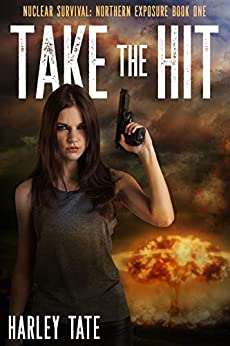 Take the Hit (Nuclear Survival: Northern Exposure Book 1) by [Tate, Harley]