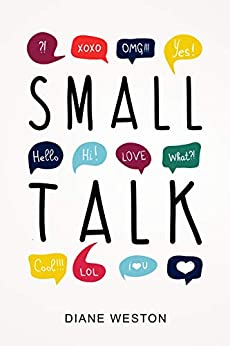Small Talk: How to Start a Conversation, Truly Connect with Others and Make a Killer First Impression by [Weston, Diane]