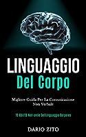 Linguaggio Del Corpo: Migliore guida per la comunicazione non verbale (10 abilità non-ovvie del linguaggio corporeo)