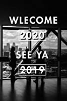Welcome 2020 See Ya 2019: Blank Lined Journal Notebook, Size 6x9, Gift Idea for Boss, Employee, Coworker, Friends, Office, Gift Ideas, Familly, Entrepreneur: Cover 19, New Year Resolutions & Goals, Christmas, Birthday