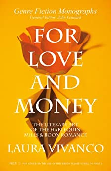For Love and Money: The Literary Art of the Harlequin Mills & Boon Romance (Genre Fiction Monographs) by [Vivanco, Laura]