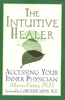 The Intuitive Healer: Accessing Your Inner Physician by [Emery Ph.D., Marcia]