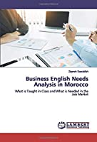 Business English Needs Analysis in Morocco: What is Taught in Class and What is Needed in the Job Market