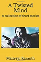 A Twisted Mind: A collection of short stories