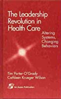 The Leadership Revolution in Health Care: Altering Systems, Changing Behaviors