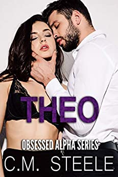 Theo (Obsessed Alpha Book 4) by [Steele, C.M.]