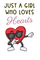 Just A Girl Who Loves Hearts: Cute and Funny Notebook and Journal. For Girls Ladies and Women of All Ages. Perfect For Writing, Drawing, Journaling Sketching and Crayon Coloring