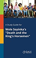 A Study Guide for Wole Soyinka's Death and the King's Horsemen