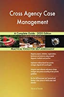 Cross Agency Case Management A Complete Guide - 2020 Edition