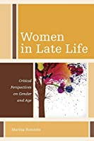 Women in Late Life: Critical Perspectives on Gender and Age (Diversity and Aging)