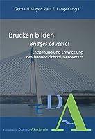 Bruecken bilden!/Bridges educate!: Entstehung und Entwicklung des Danube-School-Netzwerkes