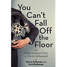 You Can't Fall Off the Floor: And Other Lessons from a Life in Hollywood