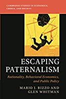 Escaping Paternalism: Rationality, Behavioral Economics, and Public Policy (Cambridge Studies in Economics, Choice, and Society)