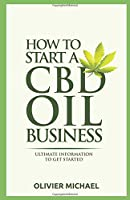 HOW TO START A CBD BUSINESS: Ultimate Information to get started