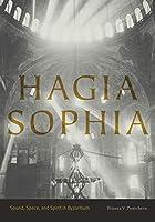 Hagia Sophia: Sound, Space, and Spirit in Byzantium