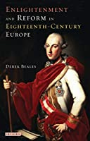 Enlightenment and Reform in Eighteenth-Century Europe (International Library of Historical Studies)
