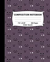 """Composition Notebook: Halloween Faces Wide Ruled Notebook   Lined Journal or Diary   School Subject Notebook for Homework and Writing Notes   Homeschool Notebook   Student Teacher Gift for Kids, Teens, Adults   7.5"""" x 9.25""""   100 Pages"""