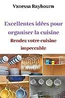 Excellentes idées pour organiser la cuisine: Rendez votre cuisine impeccable