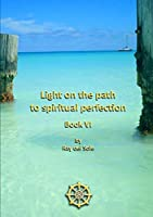 Light on the Path to Spiritual Perfection - Book VI
