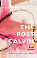 the post calvin: Essays 2016–2019