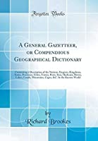 A General Gazetteer or Compendious Geographical Dictionary: Containing a Description of the Nations Empires Kingdoms States Provinces Cities Mountains Capes &C. In the Known World【洋書】 [並行輸入品]
