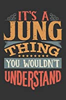 Its A Jung Thing You Wouldnt Understand: Jung Diary Planner Notebook Journal 6x9 Personalized Customized Gift For Someones Surname Or First Name is Jung