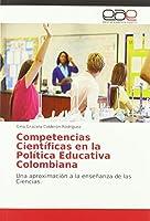 Competencias Científicas en la Política Educativa Colombiana: Una aproximación a la enseñanza de las Ciencias.