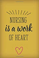 Nursing is a work of Heart: Gold notebook journal with sweet nurses quote. Great appreciation gift for dental assistants and medical nurses and practitioners.