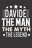 Davide The Man The Myth The Legend: Notebook Journal (120 Dot Grid Pages, Softcover, 6x9) Personalized Customized Gift For Someones Name is Davide