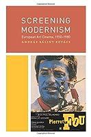 Screening Modernism: European Art Cinema, 1950-1980 (Cinema and Modernity)