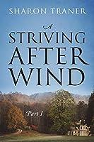 A Striving After Wind: Part I