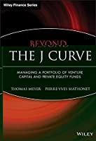 Beyond the J Curve: Managing a Portfolio of Venture Capital and Private Equity Funds by Thomas Meyer Pierre-Yves Mathonet(2005-08-12)