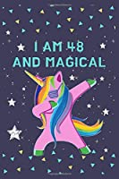 I Am 48 And Magical: Unicorn Journal for Girls Lined Notebook for Women and Happy Birthday Notebook for 48 year old Girls for Drawing Writing and Doodling