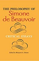 The Philosophy of Simone de Beauvoir: Critical Essays (A Hypatia Book)