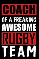 Caoch Of A Freaking Awesome Rugby Team: Rugby notebook, rugby logbook, rugby gift for a rugby player, rugby diary/ 120 Pages, 6x9, Soft Cover.