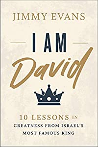 I Am David: 10 Lessons in Greatness from Israel's Most Famous King (English Edition)