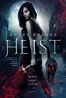 HEIST: A Melanie Perkiss Witch Hunter Novel by [Sparks, Kezzy]