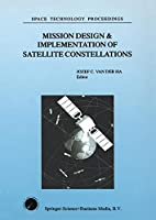 Mission Design & Implementation of Satellite Constellations: Proceedings of an International Workshop, held in Toulouse, France, November 1997 (Space Technology Proceedings)