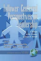 Follower-Centered Perspectives on Leadership: A Tribute to the Memory of James R. Meindl (Leadership Horizons)